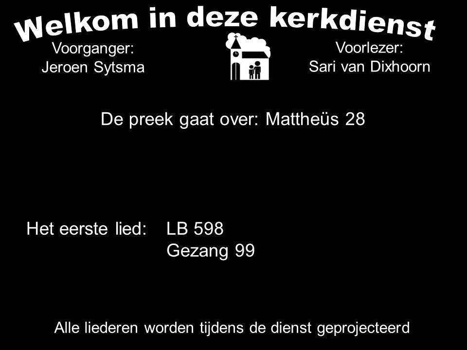 Voorganger: Jeroen Sytsma Voorlezer: Sari van Dixhoorn De preek gaat over: Mattheüs 28 Het eerste lied:LB 598 Gezang 99 Alle liederen worden tijdens d