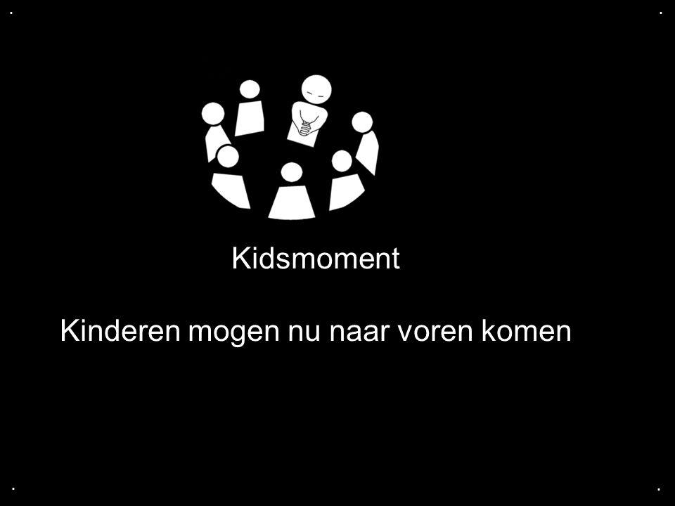 .... Kidsmoment Kinderen mogen nu naar voren komen