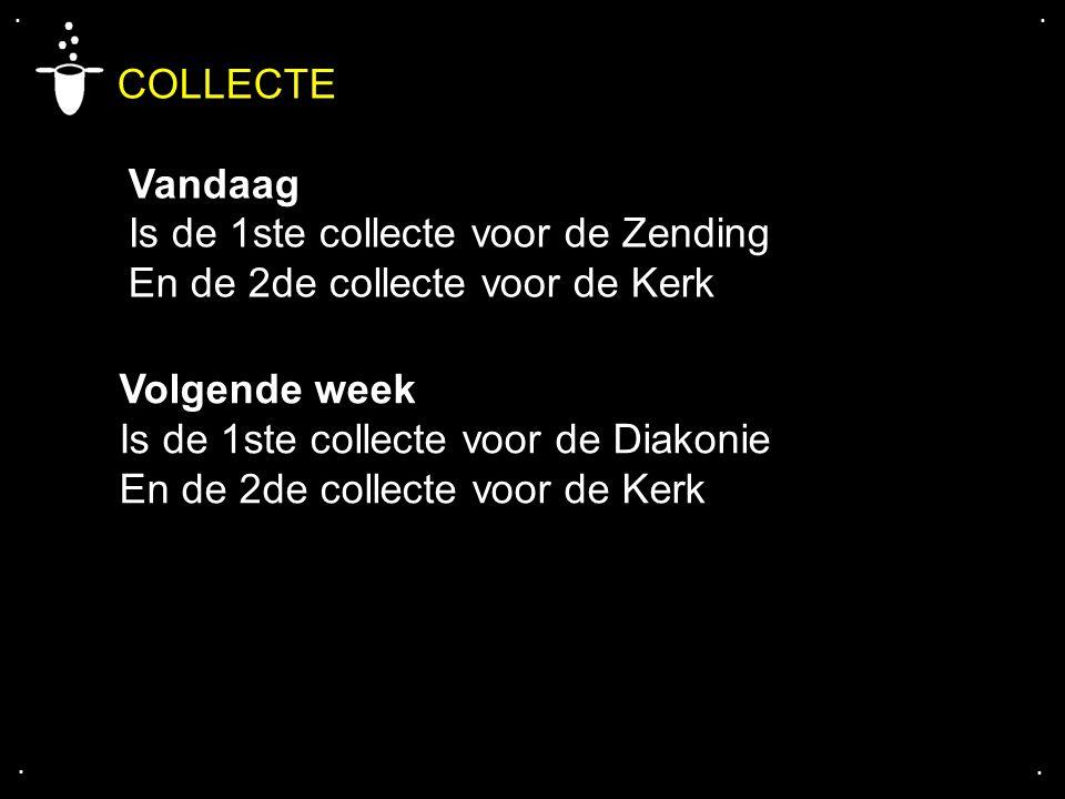 .... COLLECTE Vandaag Is de 1ste collecte voor de Zending En de 2de collecte voor de Kerk Volgende week Is de 1ste collecte voor de Diakonie En de 2de