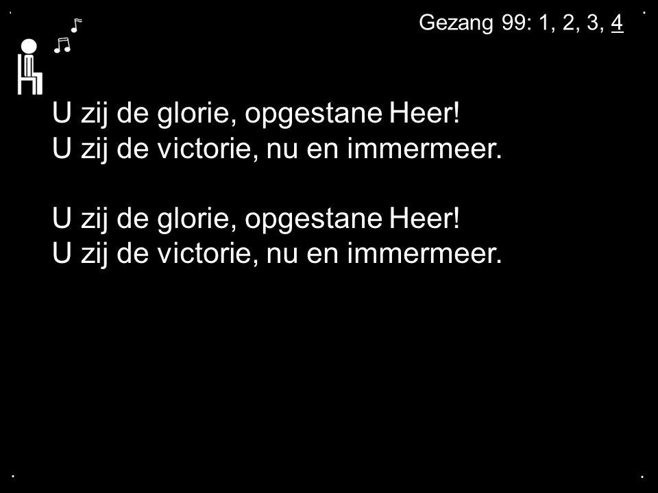 .... U zij de glorie, opgestane Heer! U zij de victorie, nu en immermeer. U zij de glorie, opgestane Heer! U zij de victorie, nu en immermeer. Gezang