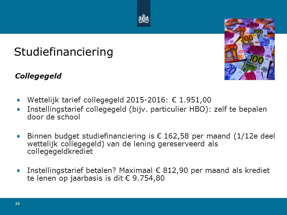 16 Wettelijk tarief collegegeld 2015-2016: € 1.951,00 Instellingstarief collegegeld (bijv. particulier HBO): zelf te bepalen door de school Binnen bud