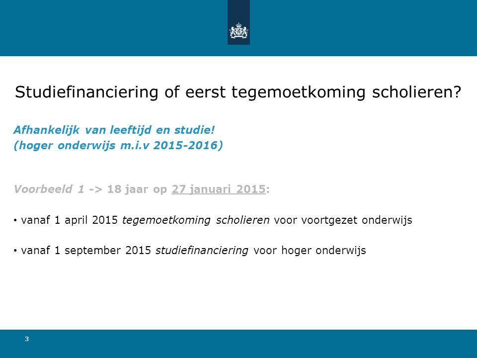 33 Afhankelijk van leeftijd en studie! (hoger onderwijs m.i.v 2015-2016) Voorbeeld 1 -> 18 jaar op 27 januari 2015: vanaf 1 april 2015 tegemoetkoming