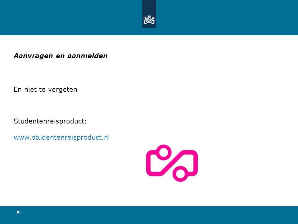 30 Aanvragen en aanmelden En niet te vergeten Studentenreisproduct: www.studentenreisproduct.nl