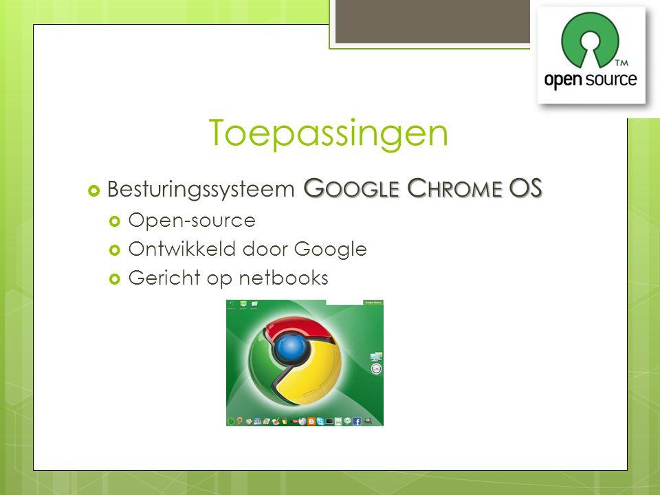 Toepassingen G OOGLE C HROME OS  Besturingssysteem G OOGLE C HROME OS  Open-source  Ontwikkeld door Google  Gericht op netbooks
