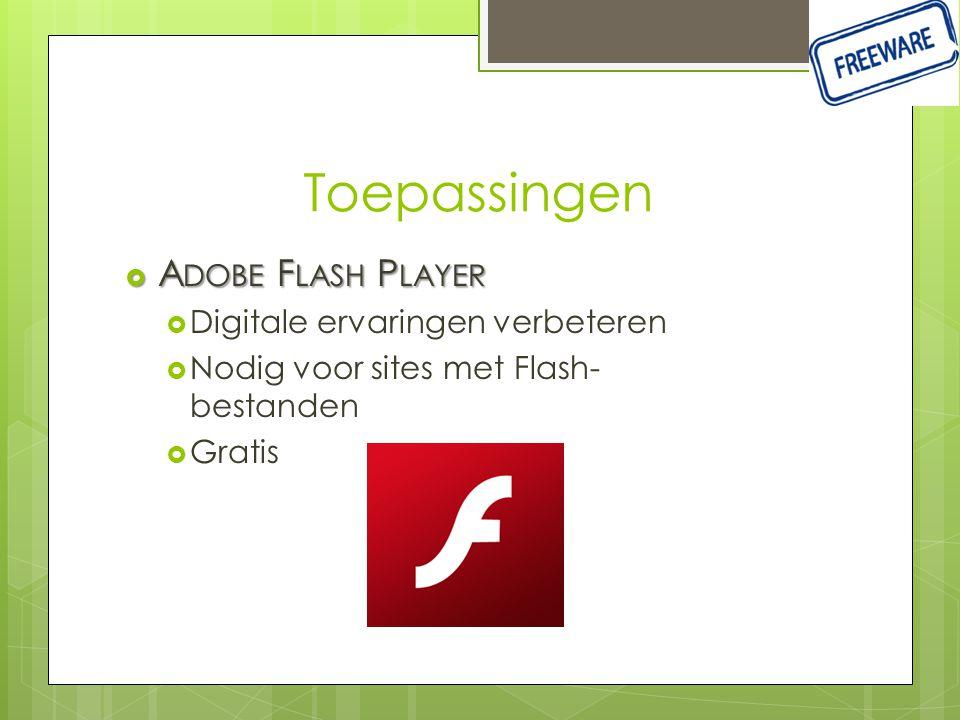 Toepassingen  A DOBE F LASH P LAYER  Digitale ervaringen verbeteren  Nodig voor sites met Flash- bestanden  Gratis