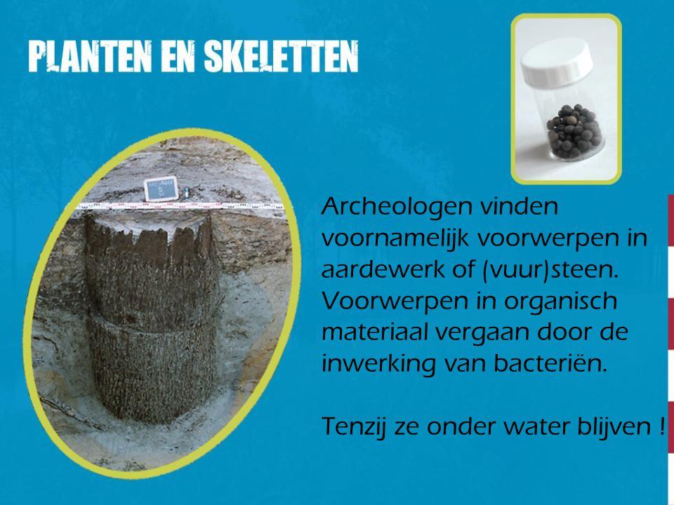 Archeologen vinden voornamelijk voorwerpen in aardewerk of (vuur)steen. Voorwerpen in organisch materiaal vergaan door de inwerking van bacteriën. Ten