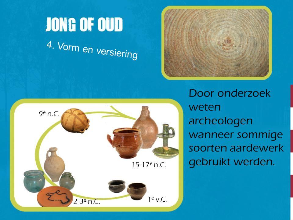 4. Vorm en versiering Door onderzoek weten archeologen wanneer sommige soorten aardewerk gebruikt werden. 1 e v.C. 2-3 e n.C. 9 e n.C. 15-17 e n.C.