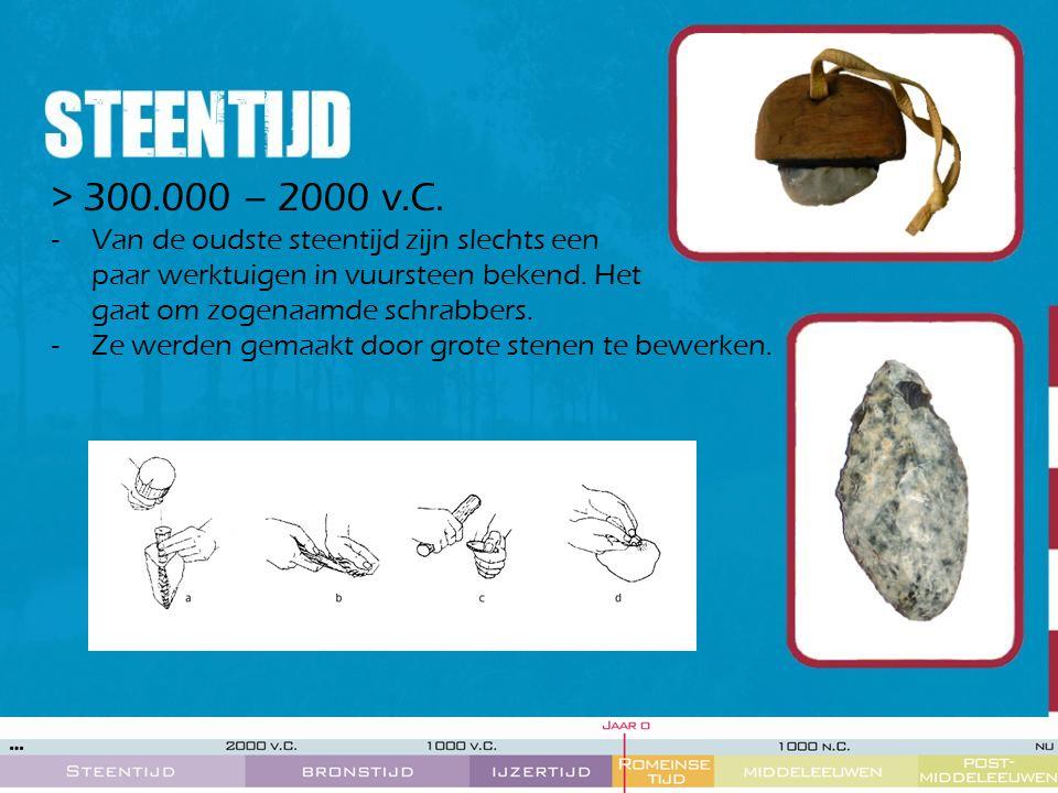 > 300.000 – 2000 v.C. -Van de oudste steentijd zijn slechts een paar werktuigen in vuursteen bekend. Het gaat om zogenaamde schrabbers. -Ze werden gem