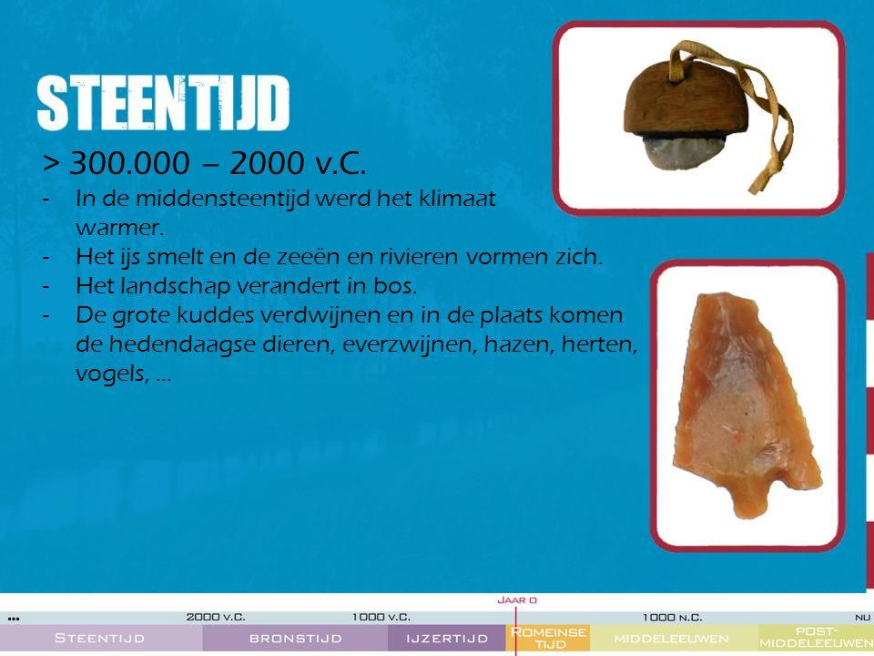 > 300.000 – 2000 v.C. -In de middensteentijd werd het klimaat warmer. -Het ijs smelt en de zeeën en rivieren vormen zich. -Het landschap verandert in