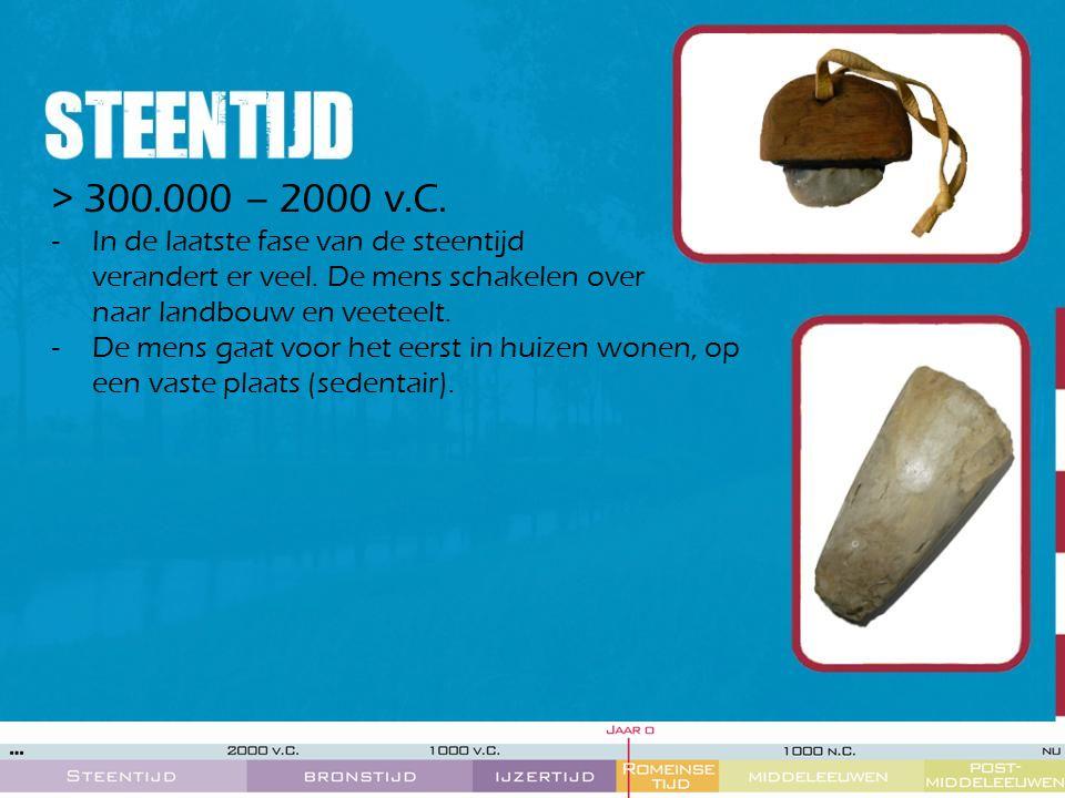 > 300.000 – 2000 v.C. -In de laatste fase van de steentijd verandert er veel. De mens schakelen over naar landbouw en veeteelt. -De mens gaat voor het