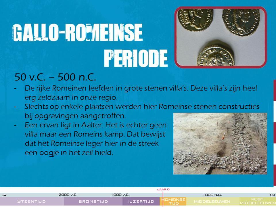 50 v.C. – 500 n.C. -De rijke Romeinen leefden in grote stenen villa's. Deze villa's zijn heel erg zeldzaam in onze regio. -Slechts op enkele plaatsen