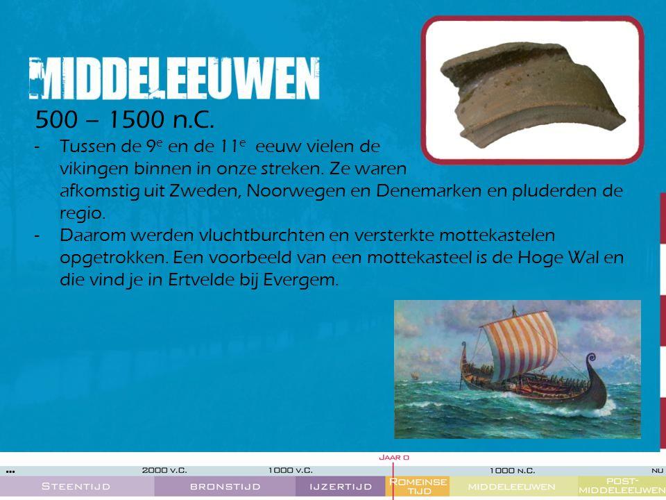 500 – 1500 n.C. -Tussen de 9 e en de 11 e eeuw vielen de vikingen binnen in onze streken. Ze waren afkomstig uit Zweden, Noorwegen en Denemarken en pl