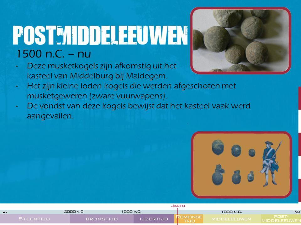 1500 n.C. – nu -Deze musketkogels zijn afkomstig uit het kasteel van Middelburg bij Maldegem. -Het zijn kleine loden kogels die werden afgeschoten met