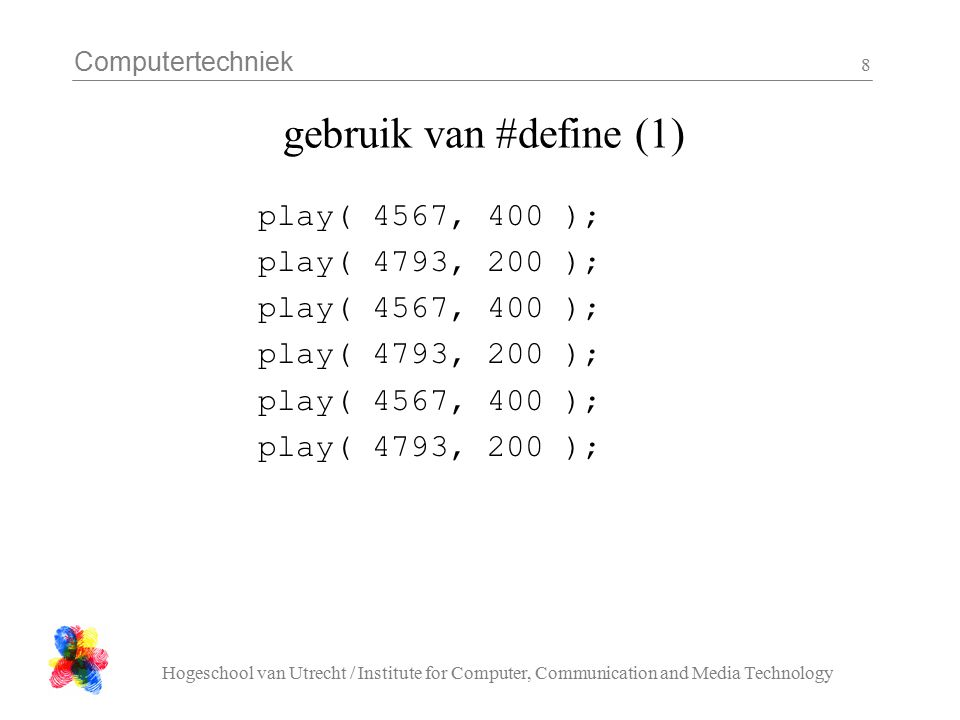 Computertechniek Hogeschool van Utrecht / Institute for Computer, Communication and Media Technology 8 gebruik van #define (1) play( 4567, 400 ); play