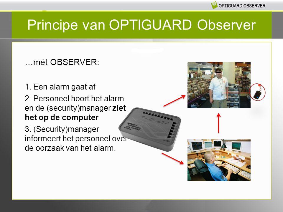 …mét OBSERVER: 1. Een alarm gaat af 2. Personeel hoort het alarm en de (security)manager ziet het op de computer 3. (Security)manager informeert het p