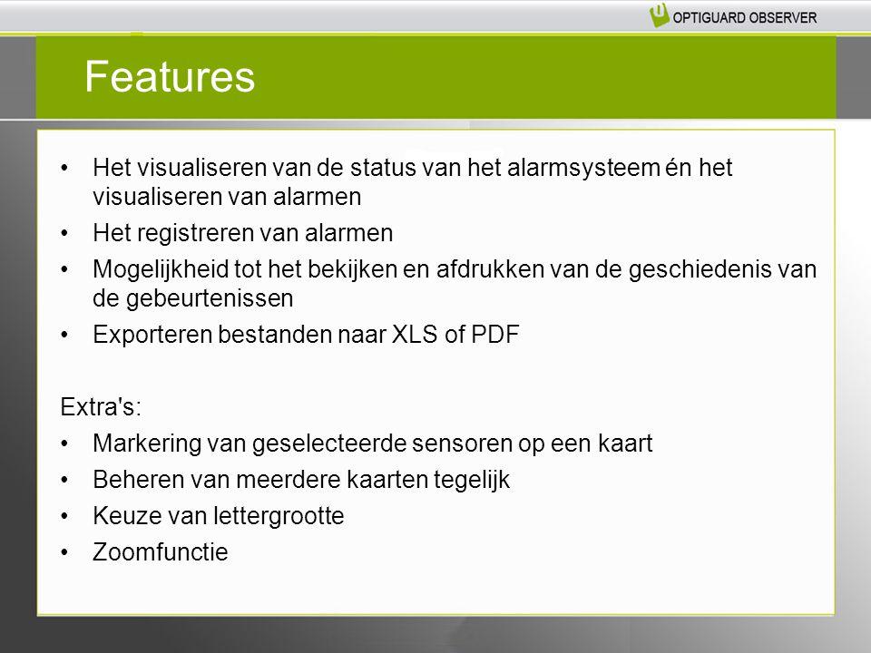 Het visualiseren van de status van het alarmsysteem én het visualiseren van alarmen Het registreren van alarmen Mogelijkheid tot het bekijken en afdrukken van de geschiedenis van de gebeurtenissen Exporteren bestanden naar XLS of PDF Extra s: Markering van geselecteerde sensoren op een kaart Beheren van meerdere kaarten tegelijk Keuze van lettergrootte Zoomfunctie Features