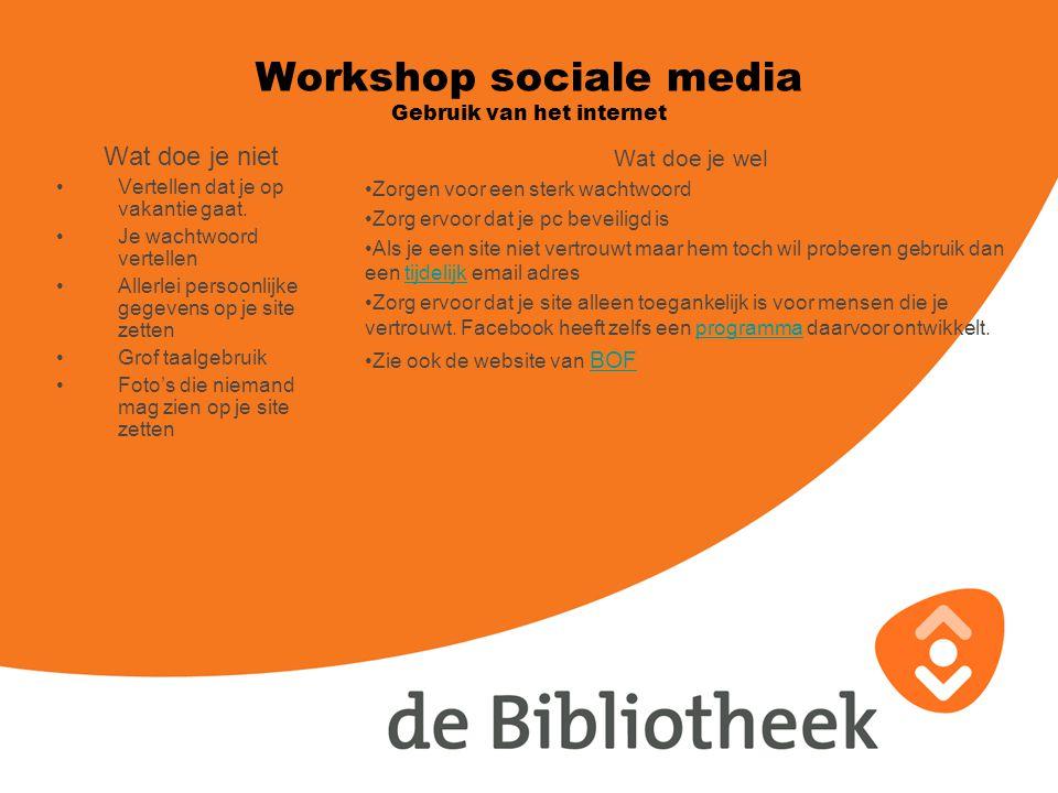Workshop sociale media Gebruik van het internet Wat doe je niet Vertellen dat je op vakantie gaat.