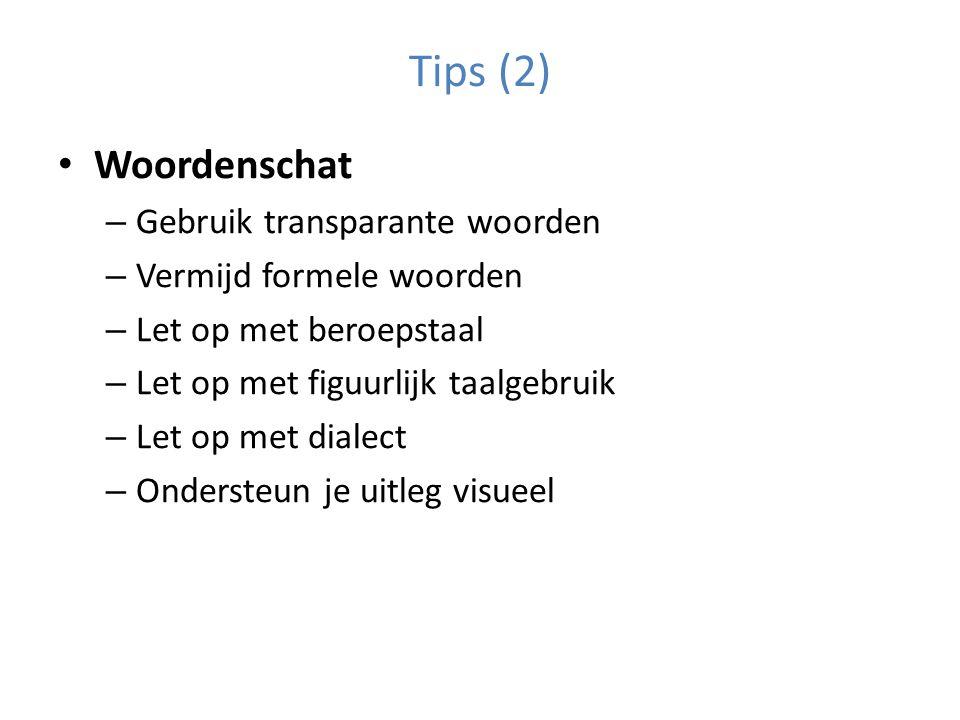 Tips (2) Woordenschat – Gebruik transparante woorden – Vermijd formele woorden – Let op met beroepstaal – Let op met figuurlijk taalgebruik – Let op met dialect – Ondersteun je uitleg visueel