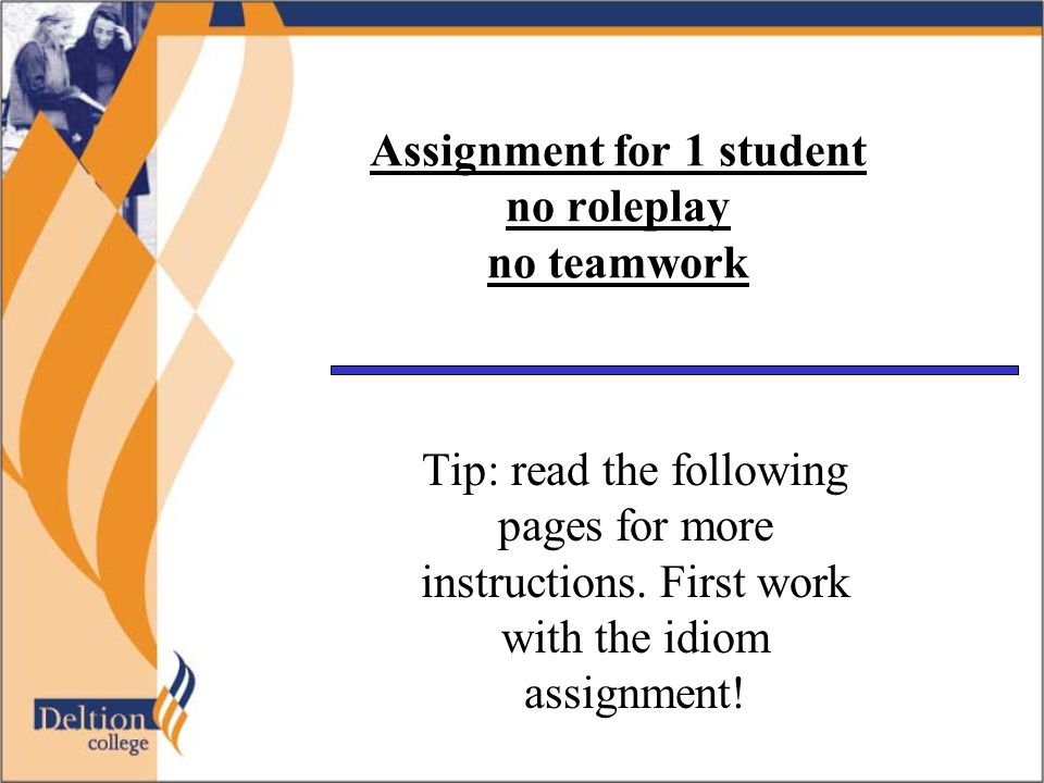 Assignment for 1 student no roleplay no teamwork Tip: read the following pages for more instructions. First work with the idiom assignment!