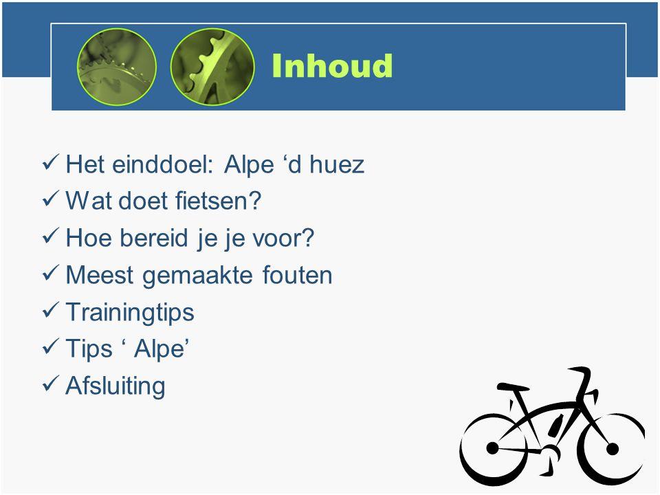 Inhoud Het einddoel: Alpe 'd huez Wat doet fietsen.