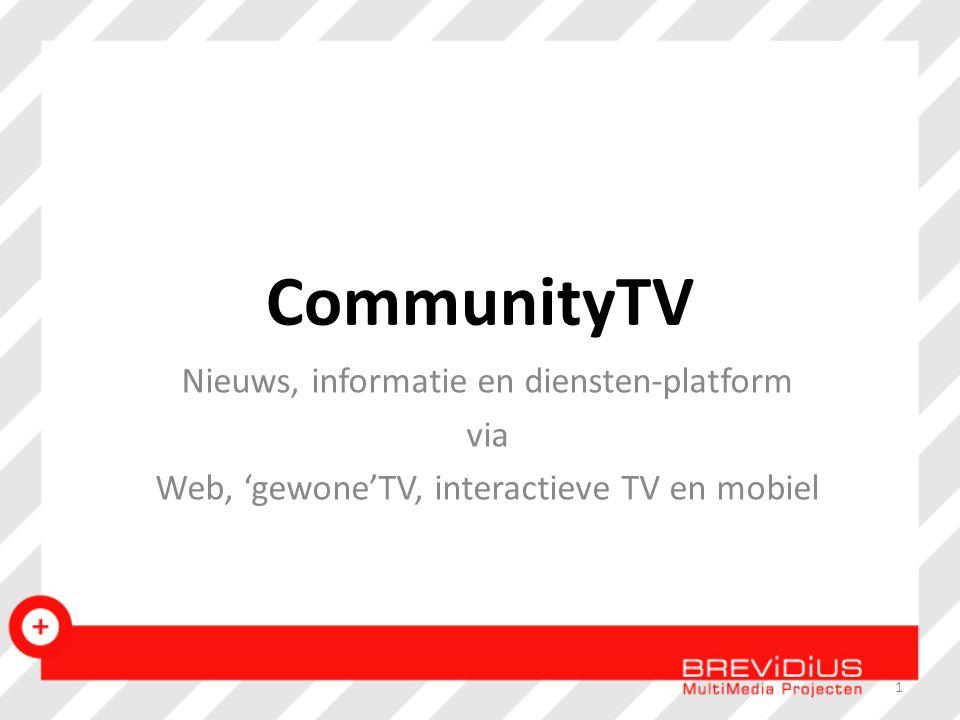 Nieuws, informatie en diensten-platform via Web, 'gewone'TV, interactieve TV en mobiel 1 CommunityTV