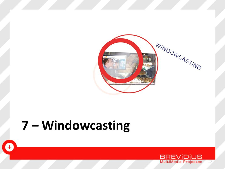 7 – Windowcasting 40