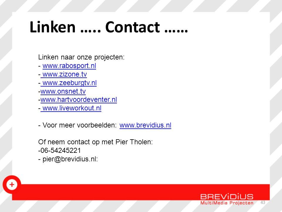 Linken ….. Contact …… Linken naar onze projecten: - www.rabosport.nlwww.rabosport.nl - www.zizone.tv www.zizone.tv - www.zeeburgtv.nl www.zeeburgtv.nl