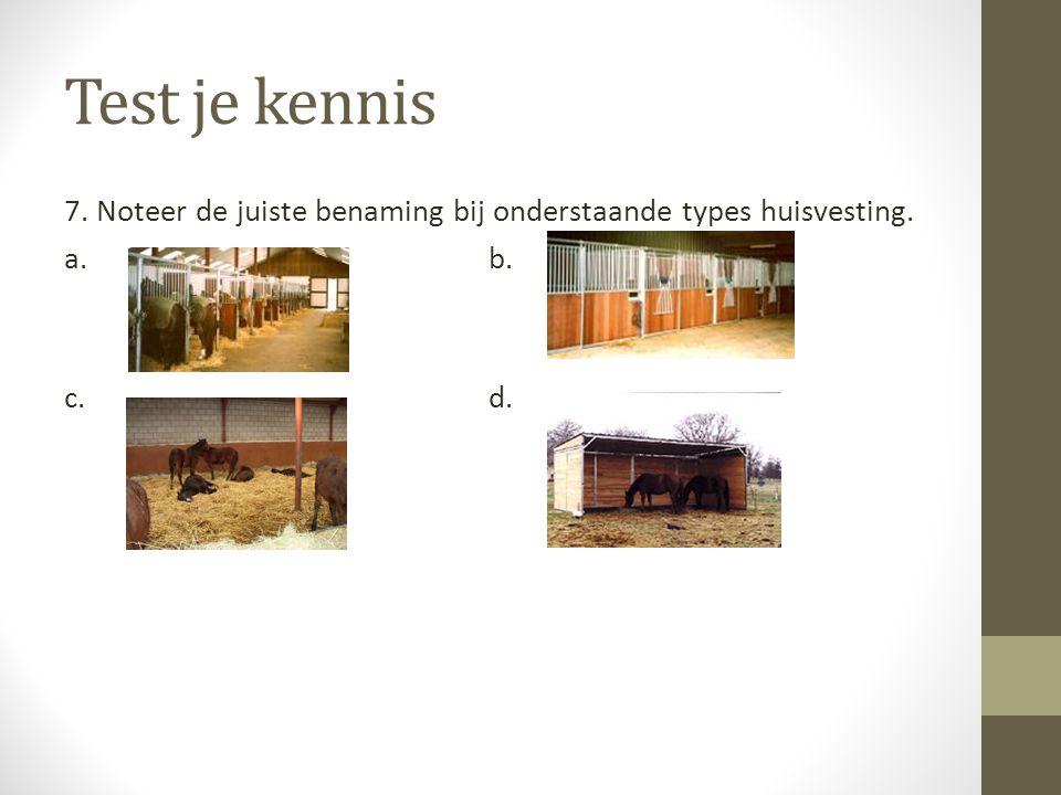 Test je kennis 7. Noteer de juiste benaming bij onderstaande types huisvesting. a. b. c. d.
