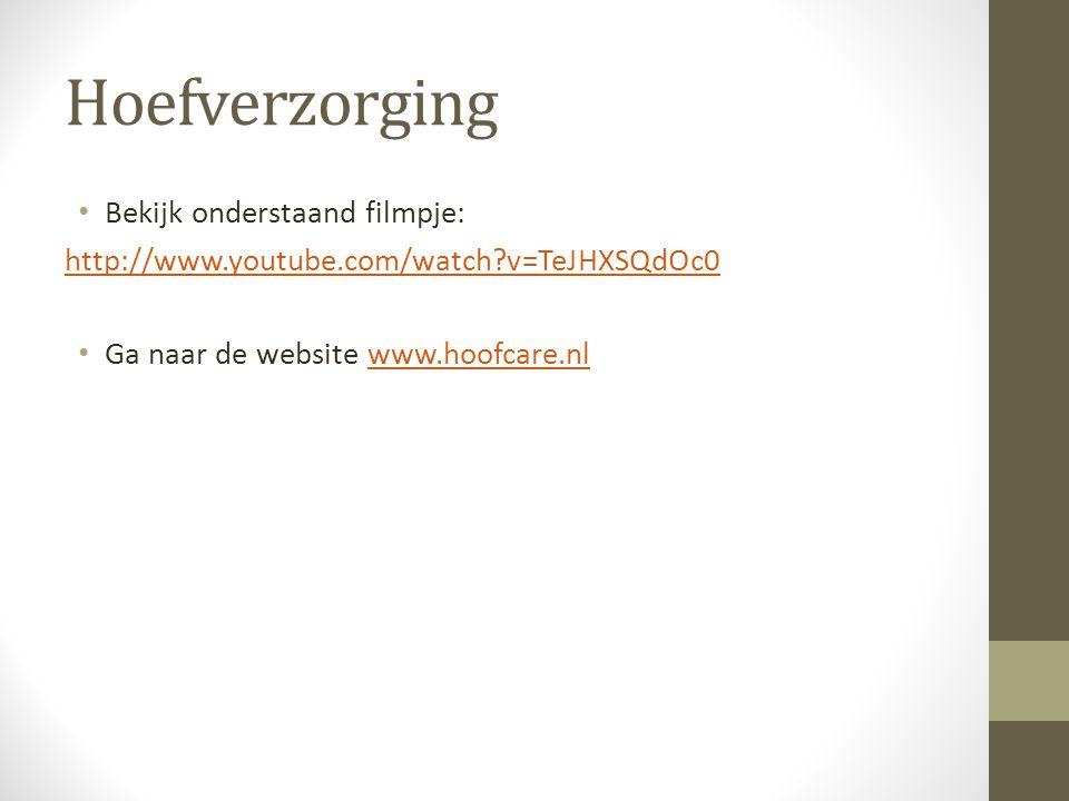 Hoefverzorging Bekijk onderstaand filmpje: http://www.youtube.com/watch?v=TeJHXSQdOc0 Ga naar de website www.hoofcare.nlwww.hoofcare.nl
