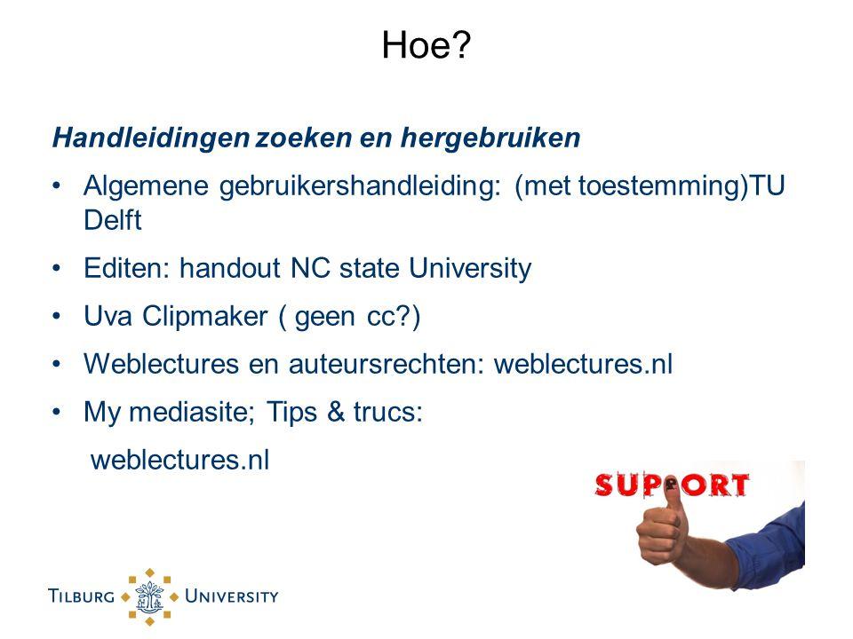 Hoe? Handleidingen zoeken en hergebruiken Algemene gebruikershandleiding: (met toestemming)TU Delft Editen: handout NC state University Uva Clipmaker