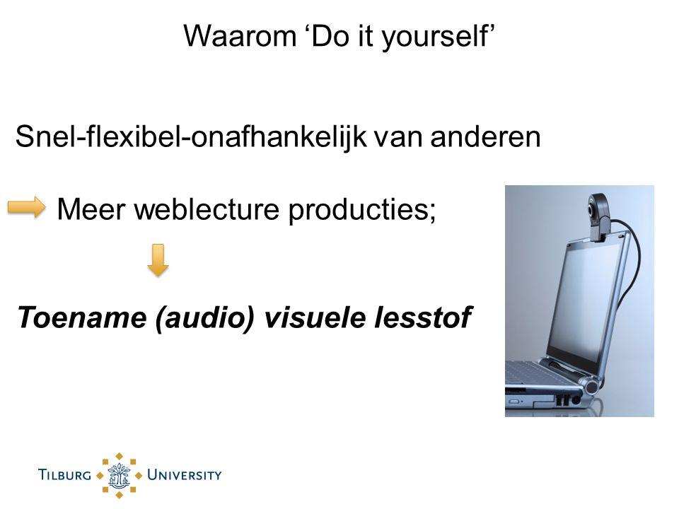Waarom 'Do it yourself' Snel-flexibel-onafhankelijk van anderen Meer weblecture producties; Toename (audio) visuele lesstof
