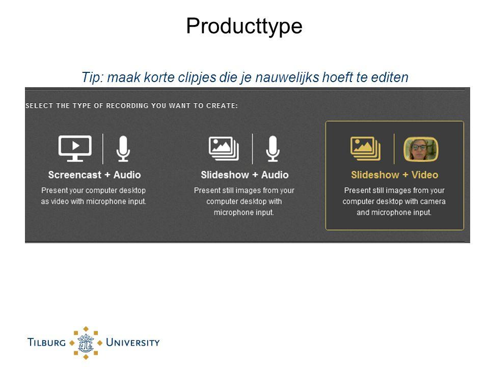 Producttype Tip: maak korte clipjes die je nauwelijks hoeft te editen