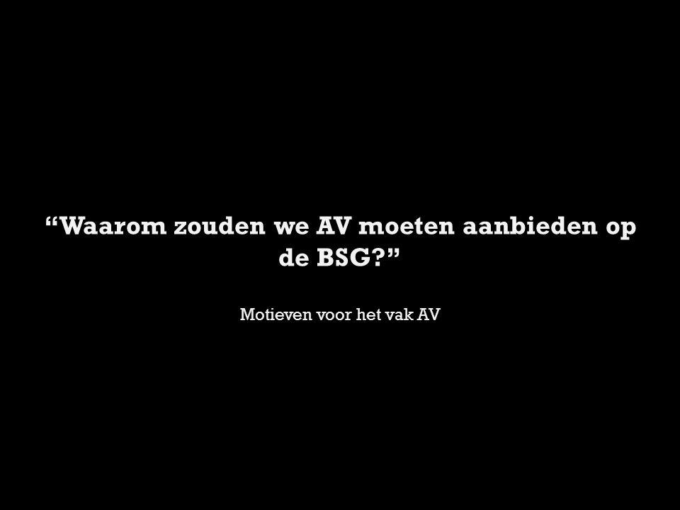 Waarom zouden we AV moeten aanbieden op de BSG? Motieven voor het vak AV