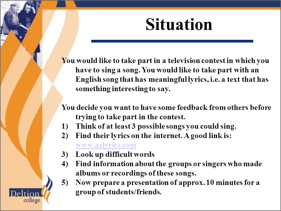 Situation You would like to take part in a television contest in which you have to sing a song.