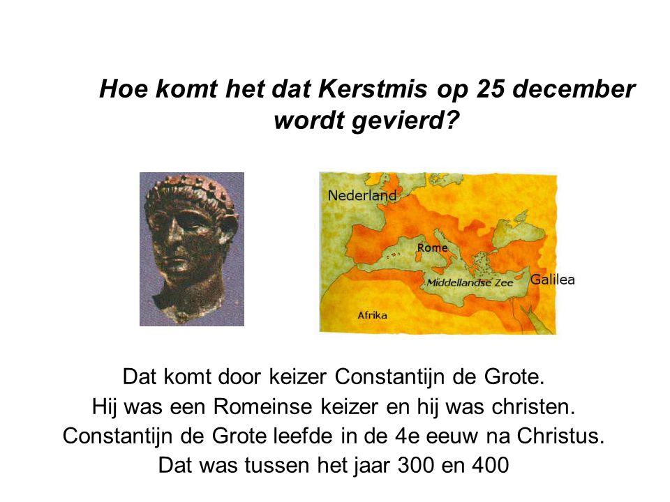Hoe komt het dat Kerstmis op 25 december wordt gevierd? Dat komt door keizer Constantijn de Grote. Hij was een Romeinse keizer en hij was christen. Co