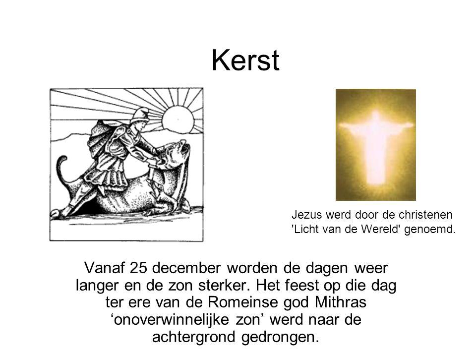 Kerst Vanaf 25 december worden de dagen weer langer en de zon sterker. Het feest op die dag ter ere van de Romeinse god Mithras 'onoverwinnelijke zon'