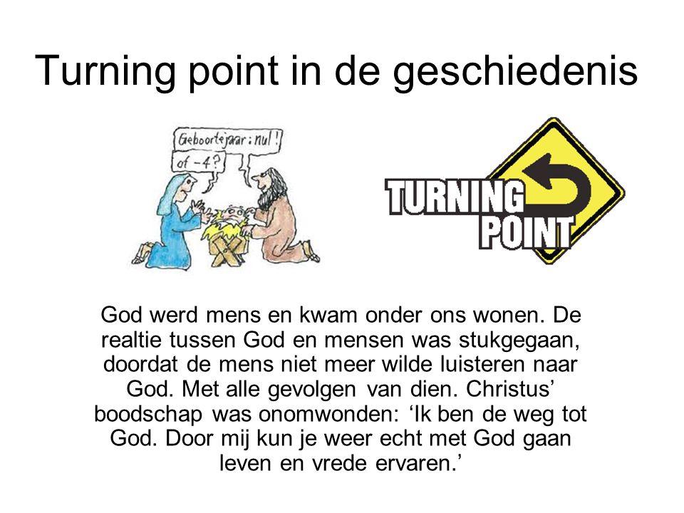 Turning point in de geschiedenis God werd mens en kwam onder ons wonen. De realtie tussen God en mensen was stukgegaan, doordat de mens niet meer wild