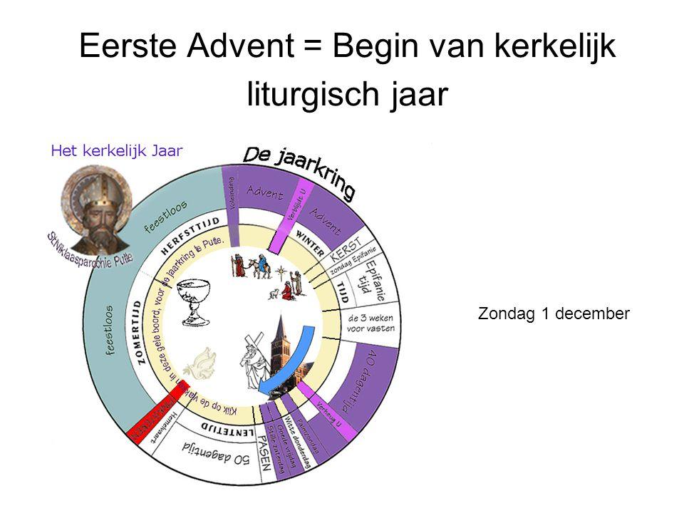 Eerste Advent = Begin van kerkelijk liturgisch jaar Zondag 1 december