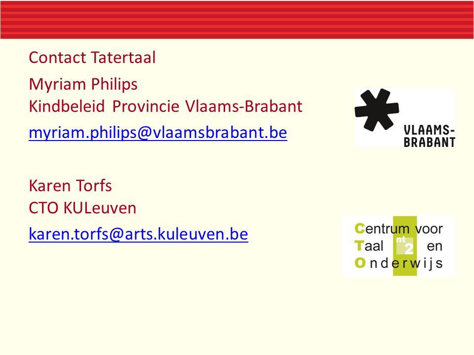 Contact Tatertaal Myriam Philips Kindbeleid Provincie Vlaams-Brabant myriam.philips@vlaamsbrabant.be Karen Torfs CTO KULeuven karen.torfs@arts.kuleuve