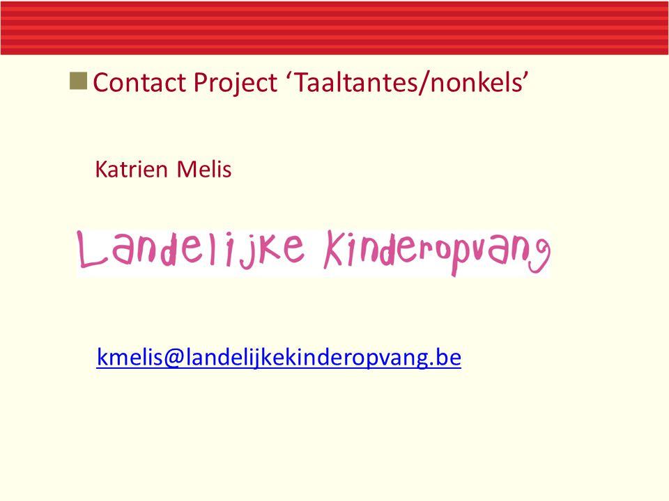 Contact Project 'Taaltantes/nonkels' Katrien Melis kmelis@landelijkekinderopvang.be
