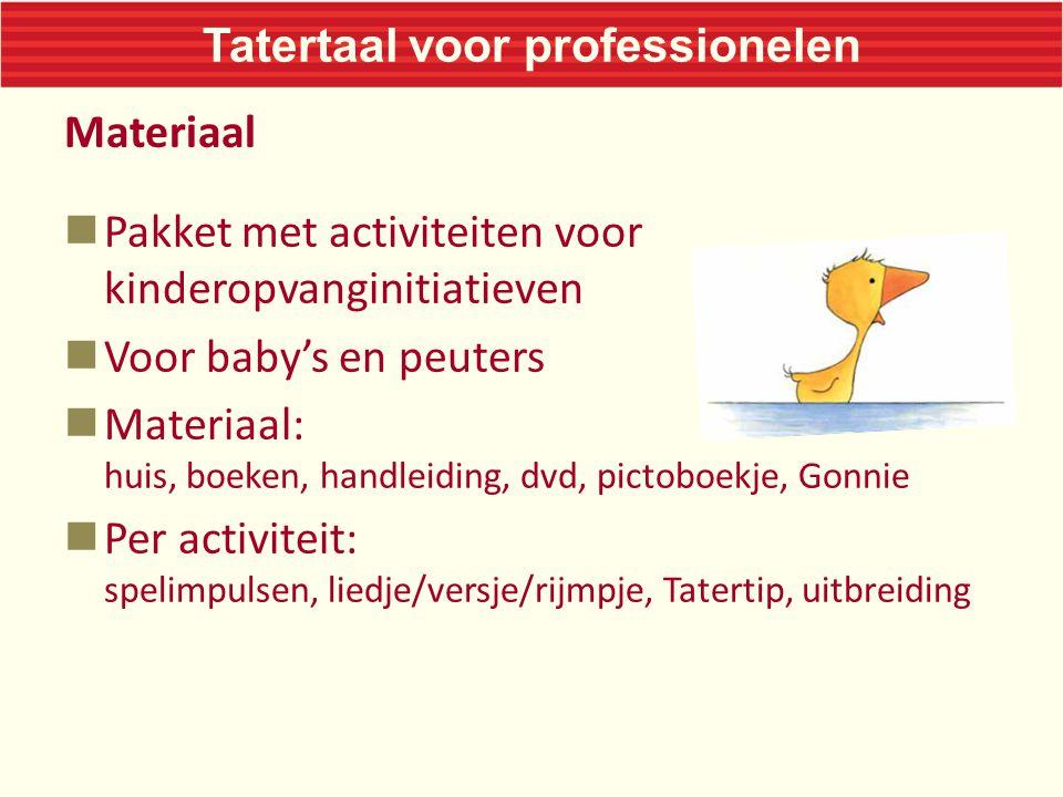 Tatertaal voor professionelen Materiaal Pakket met activiteiten voor kinderopvanginitiatieven Voor baby's en peuters Materiaal: huis, boeken, handleid
