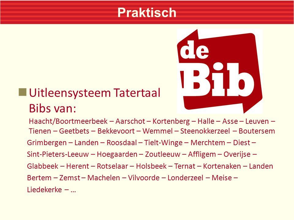Praktisch Uitleensysteem Tatertaal Bibs van: Haacht/Boortmeerbeek – Aarschot – Kortenberg – Halle – Asse – Leuven – Tienen – Geetbets – Bekkevoort – Wemmel – Steenokkerzeel – Boutersem Grimbergen – Landen – Roosdaal – Tielt-Winge – Merchtem – Diest – Sint-Pieters-Leeuw – Hoegaarden – Zoutleeuw – Affligem – Overijse – Glabbeek – Herent – Rotselaar – Holsbeek – Ternat – Kortenaken – Landen Bertem – Zemst – Machelen – Vilvoorde – Londerzeel – Meise – Liedekerke – …