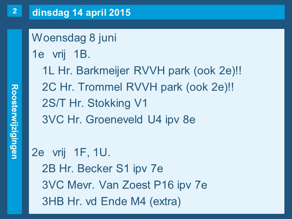 dinsdag 14 april 2015 Roosterwijzigingen Woensdag 8 juni 3evrij1F(naar 5e), 2G.