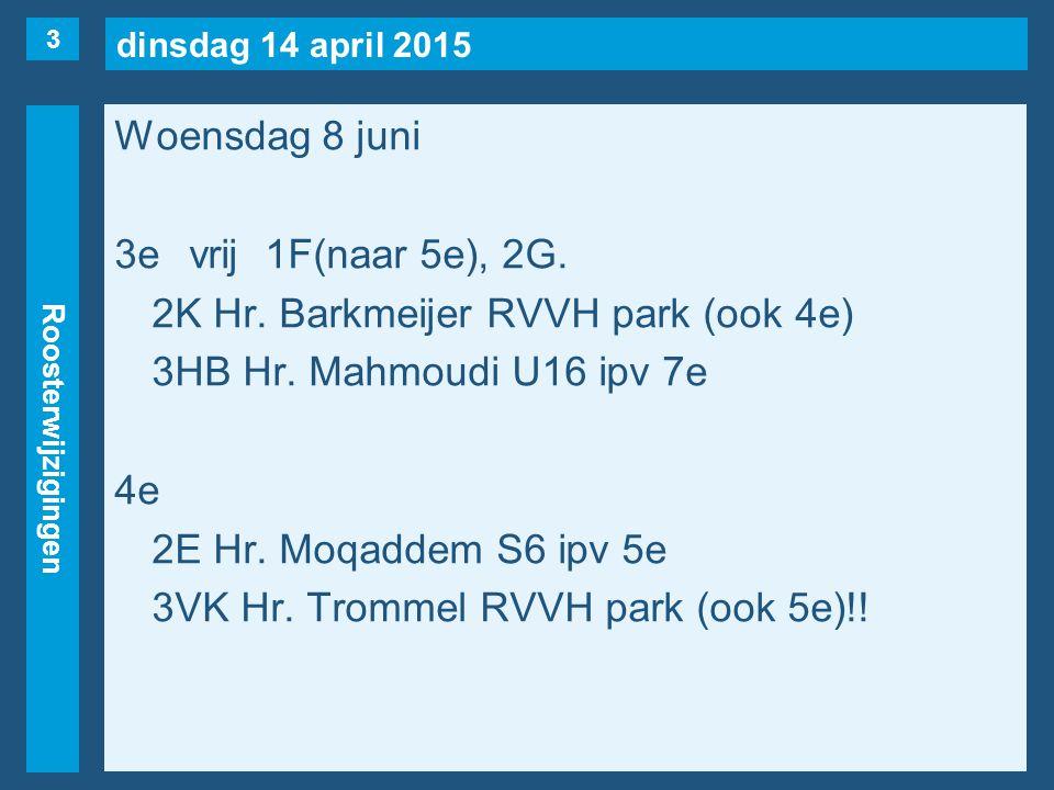 dinsdag 14 april 2015 Roosterwijzigingen Woensdag 8 juni 5evrij2A, 2E(naar 5e), 3AA.