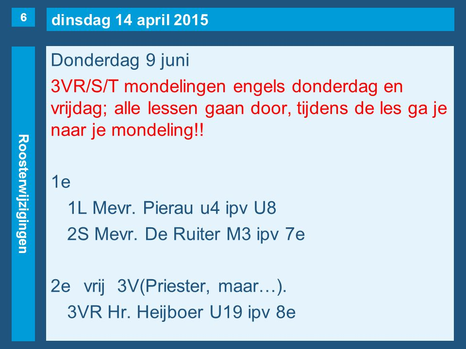 dinsdag 14 april 2015 Roosterwijzigingen Donderdag 9 juni 3e 3VS Hr.