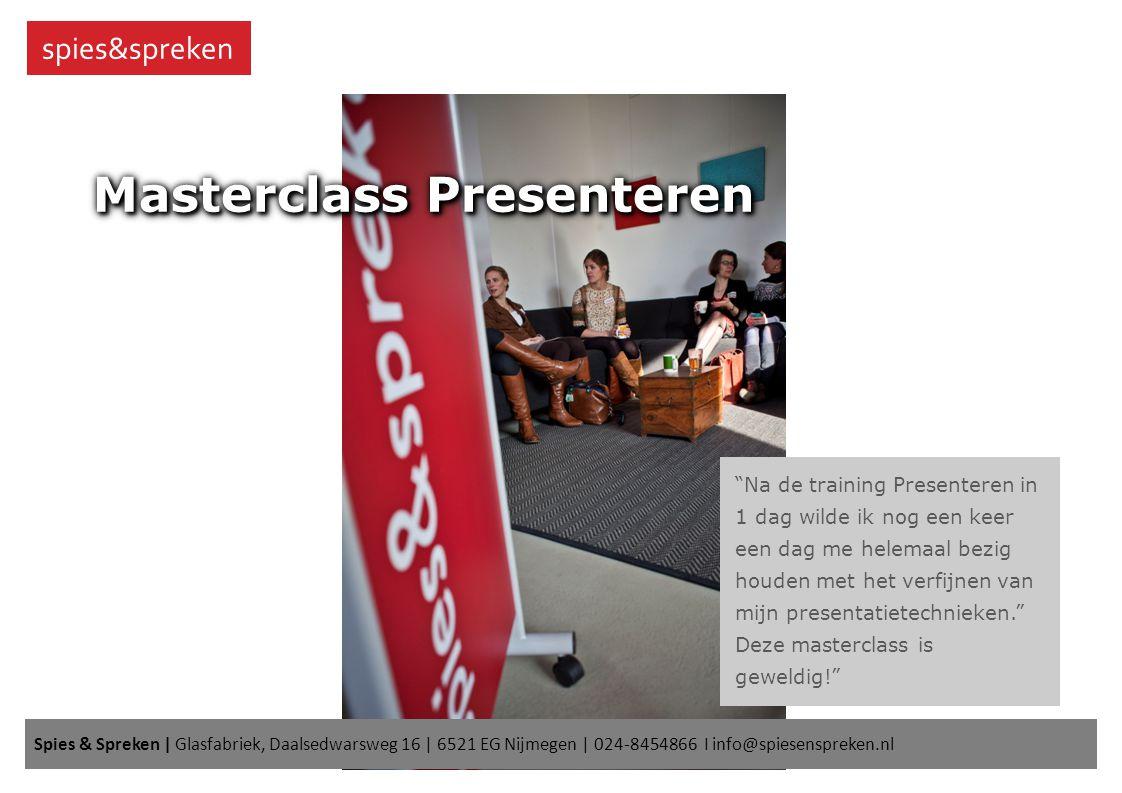 spies&spreken Masterclass Presenteren Na de training Presenteren in 1 dag wilde ik nog een keer een dag me helemaal bezig houden met het verfijnen van mijn presentatietechnieken. Deze masterclass is geweldig! Spies & Spreken | Glasfabriek, Daalsedwarsweg 16 | 6521 EG Nijmegen | 024-8454866 I info@spiesenspreken.nl