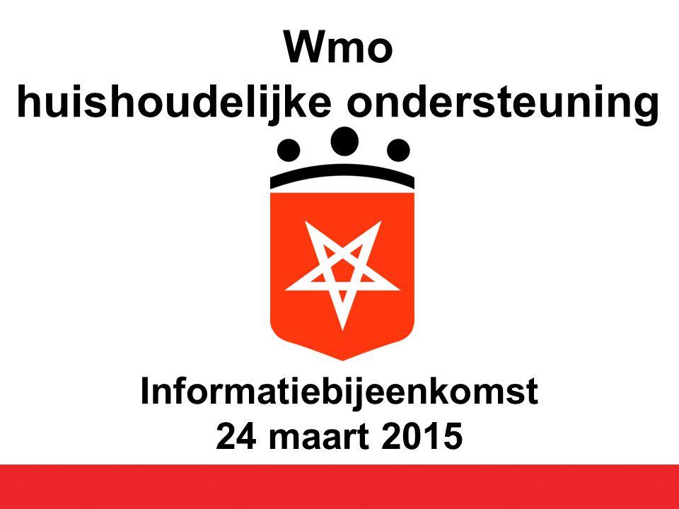 Informatiebijeenkomst 24 maart 2015 Wmo huishoudelijke ondersteuning