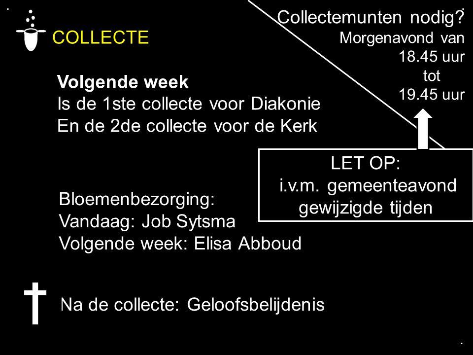 .... COLLECTE Volgende week Is de 1ste collecte voor Diakonie En de 2de collecte voor de Kerk Bloemenbezorging: Vandaag: Job Sytsma Volgende week: Eli