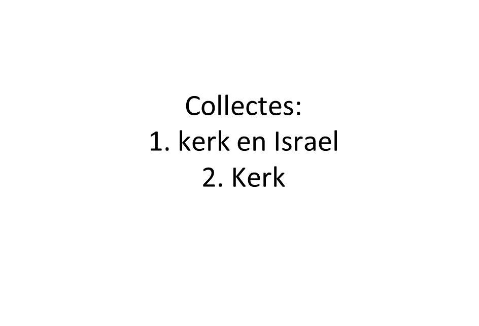 Collectes: 1. kerk en Israel 2. Kerk