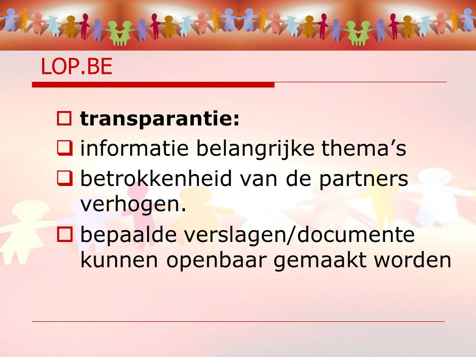 LOP.BE  transparantie:  informatie belangrijke thema's  betrokkenheid van de partners verhogen.